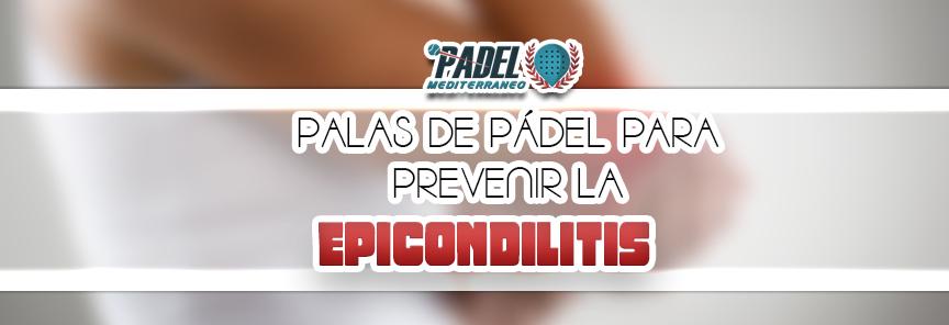 PALAS DE PÁDEL PARA EVITAR LA EPICONDILITIS O CODO DE TENISTA